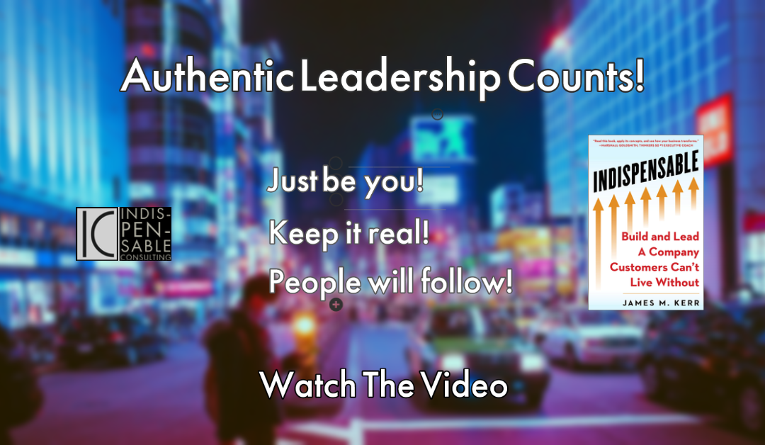 Authentic Leadership and the Indispensable Business